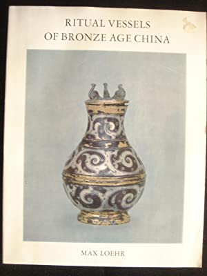 Ritual Vessels of Bronze Age China: Loehr, Max
