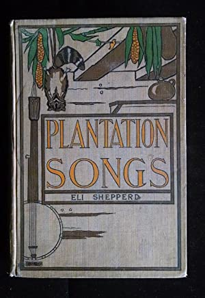 Plantation Songs for My Lady's Banjo and Other Negro Lyrics & Monologues