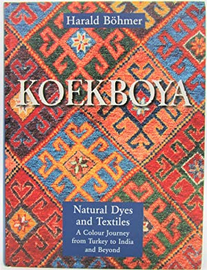 Koekboya: Natural Dyes and Textiles - A Colour Journey From Turkey To India And Beyond