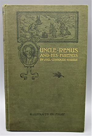Uncle Remus and His Friend: Old Plantation Stories, Songs, and Ballads, with Sketches of Negro Ch...
