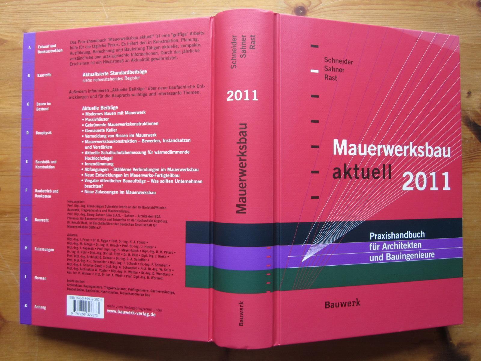 Mauerwerksbau aktuell 2011. Praxishandbuch für Architekten und Bauingenieure. - Schneider, Klaus-Jürgen; Georg Sahner und Roland Rast (Herausgeber)
