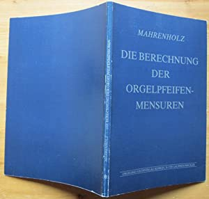 Die Berechnung der Orgelpfeifen-Mensuren. Vom MIttelalter bis: Mahrenholz, Christhard: