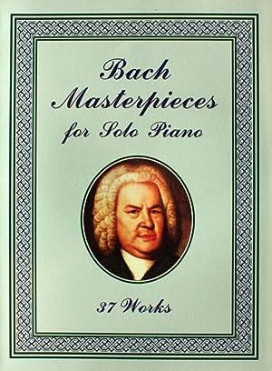 Bach Masterpieces for Solo Piano: 37 Works.: Bach, Johann Sebastian