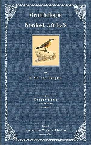 Ornithologie Nordost- Afrika's, Erster Band, erste Abtheilung: Heuglin, Martin Theodor von