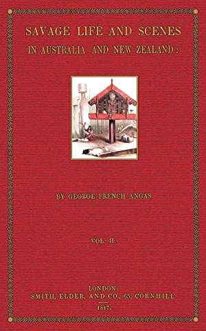 Savage Life and Scenes in Australia and New Zealand; Volume 2: Angas, George French