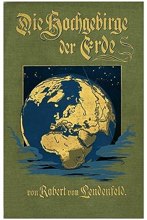 Die Hochgebirge der Erde: Lendenfeld, Robert Ignaz Lendlmayer Edler von