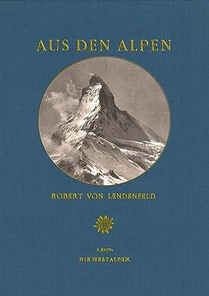 Aus den Alpen; Band 1: Die Westalpen: Lendenfeld, Robert Ignaz Lendlmayer Edler von