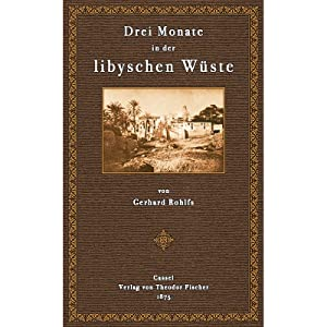 Expedition zur Erforschung der Libyschen Wüste: Rohlfs, Gerhard Friedrich