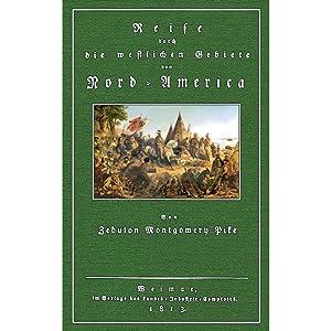 Reise durch die westlichen Gebiete von Nord- Amerika: Pike, Zebulon Montgomery