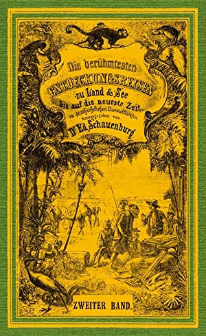 Die berühmtesten Entdeckungsreisen zu Land & See bis auf die neueste Zeit,; Band 2: Schauenburg...