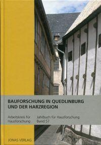 Bauforschung in Quedlinburg und der Harzregion. [Bericht über die Tagung des Arbeitskreises für Hausforschung e.V. in Quedlinburg vom 11. bis 15. Juni 2006].