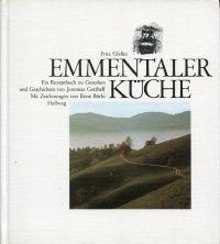 Emmentaler Küche. Ein Rezeptbuch zu Gestalten und: Gfeller, Fritz:
