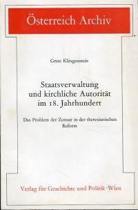 Staatsverwaltung und kirchliche Autorität im 18. Jahrhundert.: Klingenstein, Grete: