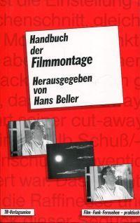 Handbuch der Filmmontage. Praxis und Prinzipien des: Beller, Hans (Hrsg.):