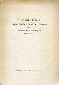 Albrecht Hallers Tagebücher seiner Reisen nach Deutschland,: Haller, Albrecht Hintzsche,