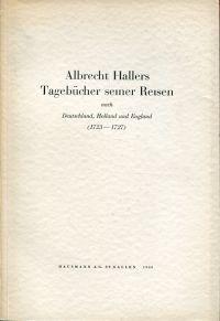 Albrecht Hallers Tagebücher seiner Reisen nach Deutschland,: Haller, Albrecht: