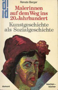 Malerinnen auf dem Weg ins 20. Jahrhundert. Kunstgeschichte als Sozialgeschichte. - Berger, Renate