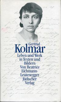 Gertrud Kolmar. Leben und Werk in Texten und Bildern. - Eichmann-Leutenegger, Beatrice