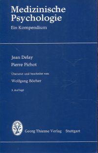 Medizinische Psychologie. Ein Kompendium. Übers. u. bearb.: Delay, J./Pichot, P.: