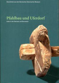 Pfahlbau und Uferdorf. Leben in der Steinzeit: Bolliger Schreyer, Sabine;