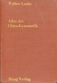 Atlas der Chiro-Gymnastik. Buch 1: Elementare Chiro-Gymnastik.: Laabs, Walter: