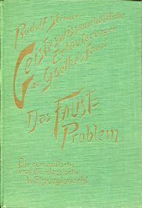 Geisteswissenschaftliche Erläuterungen zu Goethes Faust. Das Faust-Problem.: Goethe, Johann Wolfgang