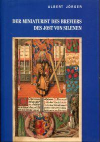 Der Miniaturist des Breviers des Jost von: Jörger, Albert: