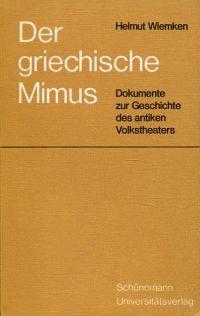 Der griechische Mimus. Dokumente zur Geschichte des: Wiemken, Helmut: