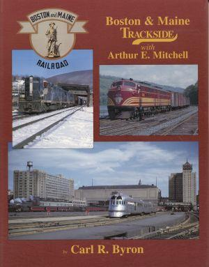 Boston and Maine Trackside with Arthur E. Mitchell.