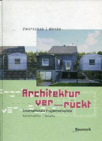 Architektur ver-rückt. Internationale Projektbeispiele: Konstruktion - Details.