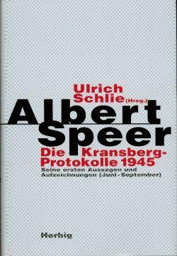 Die Kransberg-Protokolle 1945. Seine ersten Aussagen und: Speer, Albert/Schlie, Ulrich