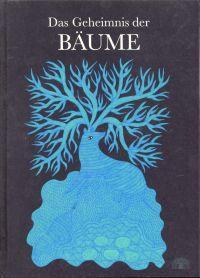Das Geheimnis der Bäume. Ein Bilderbuch aus: Shyam, Bhajju [Ill.];