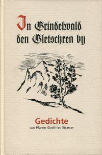 In Grindelwald den Gletschren by. Gedichte.: Strasser, Gottfried: