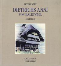Dietrichs Anni von Baletswil. Ein Leben.: Kopp, Peter F.: