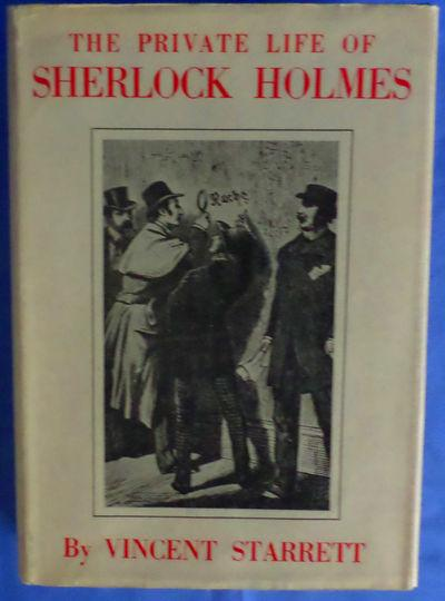 The Private Life of Sherlock Holmes. Starrett, Vincent Hardcover