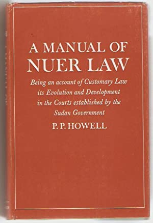 A manual of Nuer law. Being an account of customary law, its evolution and development in the Cou...