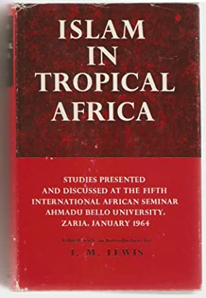 Islam in tropical Africa. Studies presented and discussed at the fifth international african semi...