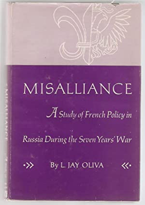 Misalliance. A Study of french policy in Russia during the seven years' war.