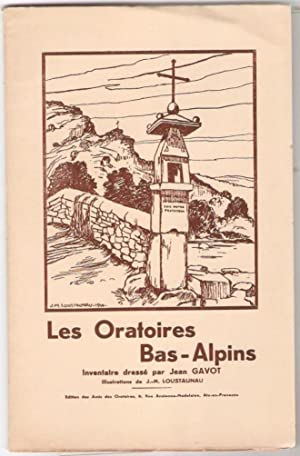 Les Oratoires Bas-Alpins. Illustrations de J.-M. Loustaunau.