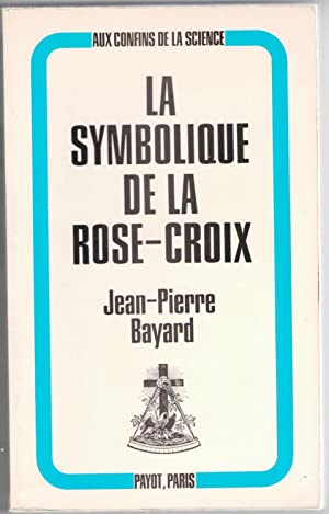 La Symbolique de la Rose-Croix.: Bayard (Jean-Pierre)