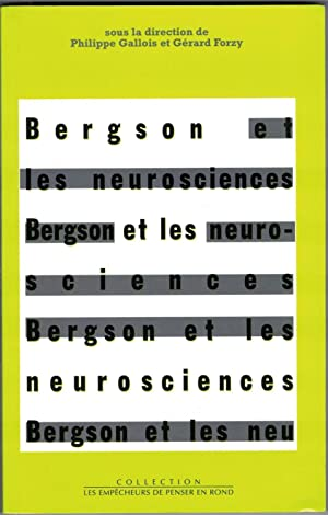 Bergson et les neurosciences. Actes du Colloque international de neuro-philosophie (Faculté libre...