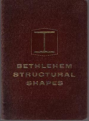 Bethlehem Structural Shapes, Information and Tables for Architects, Engineers and Designers of Bu...