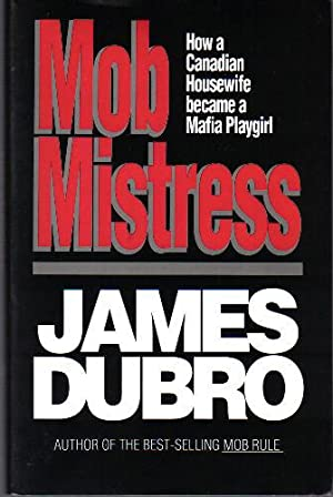 Mob Mistress, How a Canadian Housewife Became: James Dubro