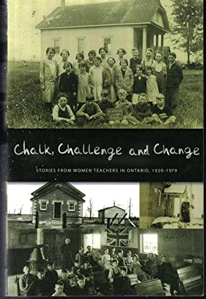 Chalk, Challenge and Change, Stories from Women Teachers in Ontario 1920-1979