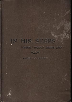 In His Steps, What Would Jesus Do: Charles M. Sheldon