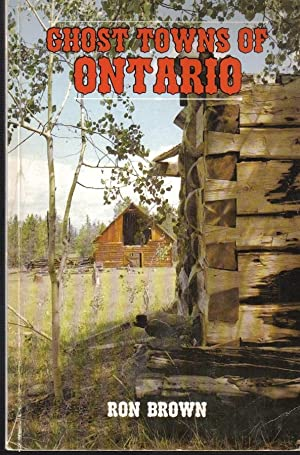 Ghost Towns Of Ontario, Volume 1, Southern Ontario