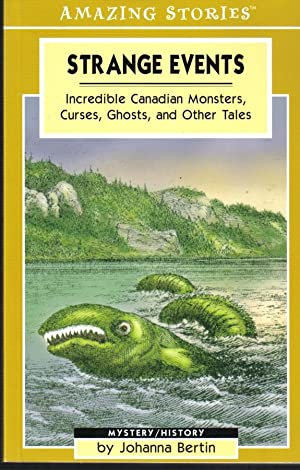 Strange Events, Incredible Canadian Monsters, Curses, Ghosts and Other Tales