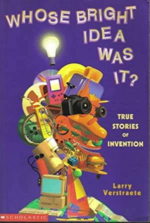 Whose Bright Idea Was It?, True Stories of Invention