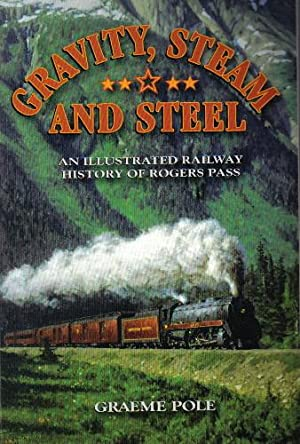 Gravity, Steam and Steel, An Illustrated History of Rogers Pass