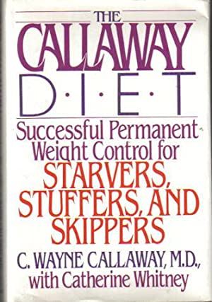 The Callaway Diet, Successful Permanent Weight Control for Starvers, Stuffers, and Skippers